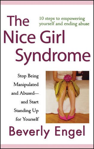 The Nice Girl Syndrome: Stop Being Manipulated and Abused and Start Standing Up for Yourself