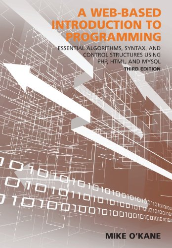 A Web-Based Introduction to Programming: Essential Algorithms, Syntax, and Control Structures Using PHP, HTML, and MySQL, Third Edition by Carolina Academic Press