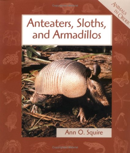 Anteaters, Sloths, and Armadillos (Animals in Order)