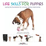 img - for Life Skills for Puppies: Laying the Foundation for a Loving, Lasting Relationship book / textbook / text book