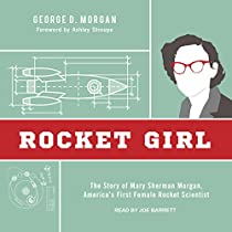 ROCKET GIRL: THE STORY OF MARY SHERMAN MORGAN, AMERICA'S FIRST FEMALE ROCKET SCIENTIST