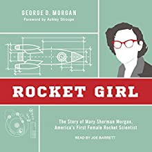 Rocket Girl: The Story of Mary Sherman Morgan, America's First Female Rocket Scientist Audiobook by George D. Morgan, Ashley Stroupe Narrated by Joe Barrett