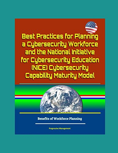 Best Practices for Planning a Cybersecurity Workforce and the National Initiative for Cybersecurity Education (NICE) Cybersecurity Capability Maturity Model - Benefits of Workforce Planning (Workforce Planning Best Practices)