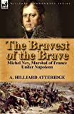 The Bravest of the Brave, A. Hilliard Atteridge, 0857069330