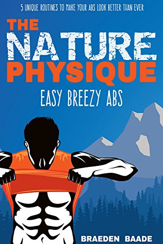 The Nature Physique: Easy Breezy Abs: (The #1 Guide on How to Easily Achieve a Six Pack) (Best Oblique Ab Exercises)
