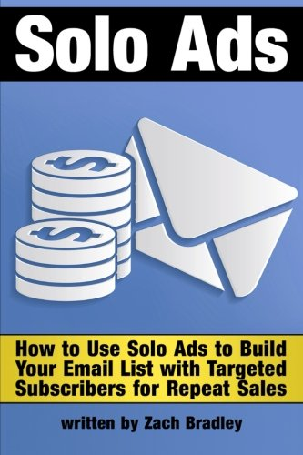 Download Solo Ads: Discover How to Use Solo Ads to Build Your Email List with Targeted Subscribers for Repeat Sales - ( Email List Building With Solo Ads ) pdf epub