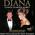 Diana: Closely Guarded Secret Audiobook by Ken Wharfe Narrated by Ken Wharfe
