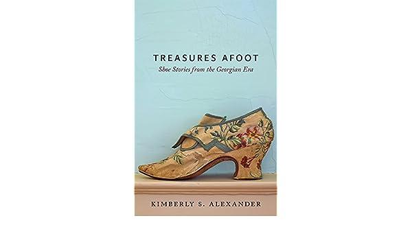 Treasures Afoot: Shoe Stories from the Georgian Era: Amazon.es: Kimberly S. Alexander: Libros en idiomas extranjeros