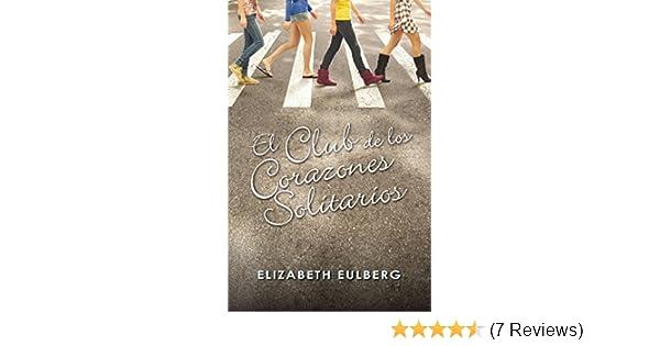Amazon.com: El Club de los Corazones Solitarios (El Club de los Corazones Solitarios 1) (Spanish Edition) eBook: Elizabeth Eulberg: Kindle Store
