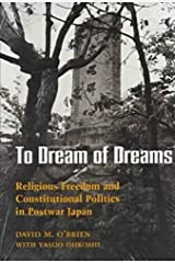 To Dream of Dreams: Religious Freedom and Constitutional Politics in Postwar Japan Paperback
