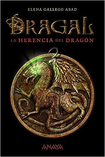 Dragal I: La herencia del dragón Literatura Juvenil A Partir De 12 Años - Narrativa Juvenil: Amazon.es: Elena Gallego Abad: Libros