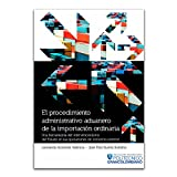 img - for El procedimiento administrativo aduanero de la importaci n ordinaria book / textbook / text book
