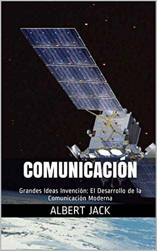 Descargar Libro Comunicación: Grandes Ideas Invención: El Desarrollo De La Comunicación Moderna Albert Jack