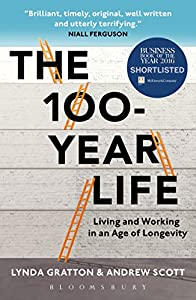 The 100-Year Life: Living and Working in an Age of Longevity from Bloomsbury Business