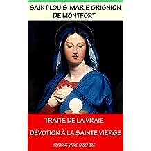 Traité de la vraie dévotion à la sainte Vierge Marie: La consécration à Marie (French Edition)