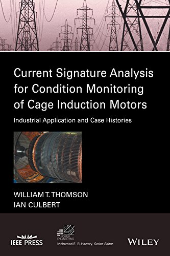 Current Signature Analysis for Condition Monitoring of Cage Induction Motors: Industrial Application and Case Histories (IEEE Press Series on Power Engineering)