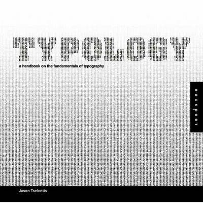 [(Typology: A Handbook on the Fundamentals of Typography )] [Author: Jason Tselentis] [Mar-2011]