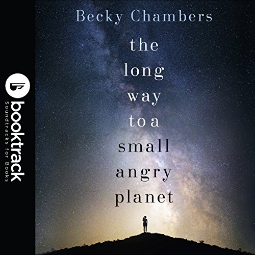 The Long Way to a Small, Angry Planet: Booktrack Edition: Wayfarers, Book 1