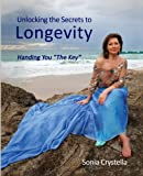 Unlocking the Secrets to Longevity, Sonia Crystella, 1500365939