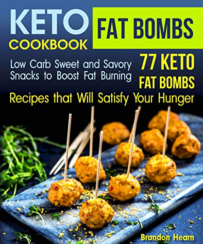 Keto Fat Bombs Cookbook: Low Carb Sweet and Savory Snacks to Boost Fat Burning. 77 Keto Fat Bombs Recipes that Will Satisfy Your Hunger by Brandon Hearn