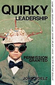 Quirky Leadership: Permission Granted by John Voelz (2013-04-01)