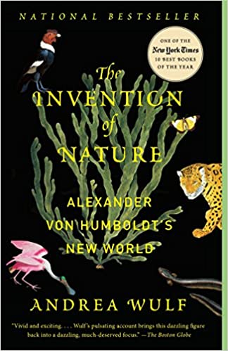 The Invention Of Nature Alexander Von Humboldts New World Andrea