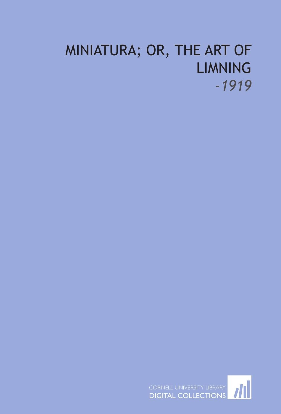 Miniatura; Or, the Art of Limning: -1919 PDF