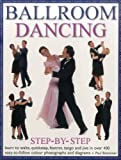 img - for Ballroom Dancing Step-By-Step: Learn To Waltz, Quickstep, Foxtrot, Tango And Jive In Over 400 Easy-To-Follow Photographs And Diagrams book / textbook / text book
