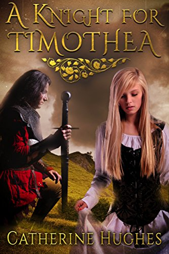 A Knight for Timothea: a Clean Medieval Romance (Maidens of Normanshire Castle Book 2)