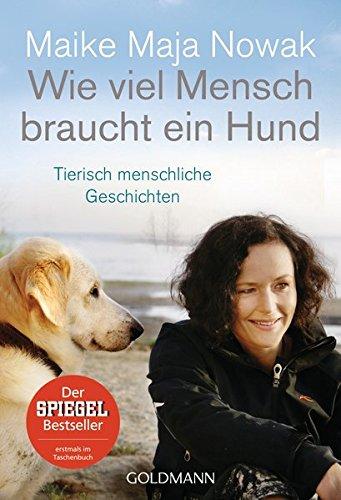 Wie viel Mensch braucht ein Hund: Tierisch menschliche Geschichten Taschenbuch – 18. April 2016 Maike Maja Nowak Goldmann Verlag 3442176050 Tiere / Jagen / Angeln