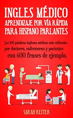 Ingles Medico Aprendizaje Por Via Rapida Para Anglo Parlantes Las 100 Palabras Inglesas Médicas Más Utilizadas Por Doctores Enfermeras Y Pacientes