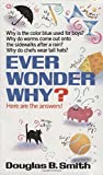 Ever Wonder Why?: Here Are the Answers!