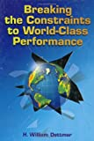 Breaking the Constraints to World-Class Performance, H. William Dettmer, 0873894375
