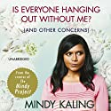 Is Everyone Hanging Out Without Me? : (And Other Concerns) Audiobook by Mindy Kaling Narrated by Mindy Kaling