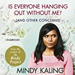 Is Everyone Hanging Out Without Me? : (And Other Concerns) | Mindy Kaling