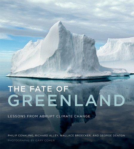 The Fate of Greenland: Lessons from Abrupt Climate Change Hardcover – March 25, 2011 Philip Conkling Richard Alley Wallace Broecker George Denton