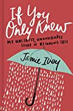 ISBN: 1462749720 - If You Only Knew: My Unlikely, Unavoidable Story of Becoming Free