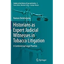 Historians as Expert Judicial Witnesses in Tobacco Litigation: A Controversial Legal Practice