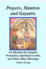 Prayers, Mantras and Gayatris: A Huge Collection for Insights, Protection, Spiritual Growth, and Many Other Blessings Kindle Edition