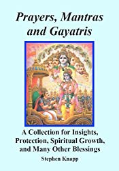 Prayers, Mantras and Gayatris: A Huge Collection for Insights, Protection, Spiritual Growth, and Many Other Blessings (English Edition)