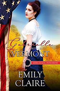 Gabrielle: Bride of Vermont (American Mail-Order Brides Series Book 14) by [Claire, Emily, Mail-Order Brides, American]