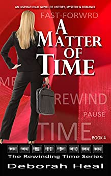 A Matter of Time: an inspirational novel of history, mystery & romance (The Rewinding Time Series Book 4) by [Heal, Deborah]