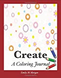 Create: A Coloring Journal (The Coloring Journal Series) by Emily M Morgan (2015-09-05)
