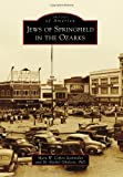 Jews of Springfield in the Ozarks, Mara W. Cohen Ioannides and M. Rachel Gholson, 0738590940