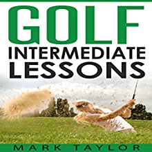 Golf: Intermediate Lessons | Livre audio Auteur(s) : Mark Taylor Narrateur(s) : Forris Day Jr