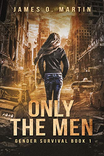 ONLY THE MEN (book 1) (SURVIVAL GENDER) by [Martin, James O.]