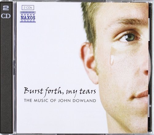 Dowlands Tears - Burst Forth My Tears the Music of John Dowland by Burst Forth My Tears the Music of John Dowland (2010-07-22)