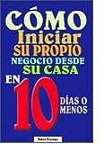 COMO INICIAR SU PROPIO NEGOCIO DESDE SU CASA EN MENOS DE 10 DIAS