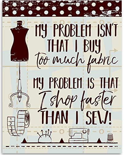 My Problem Isn't That I Buy Too Much Fabric - Sewing Wall Art - 11x14 Unframed Art Print - Great Apparel/Accessories Manufacturer Office Decor/Sewing Factory Decor from Personalized Signs by Lone Star Art