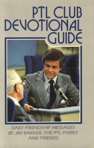 Ptl Club (PTL CLUB DEVOTIONAL GUIDE DAILY FRIENDSHIP MESSAGES BY JIM BAKKER, THE PTL FAMILY AND FRIENDS)